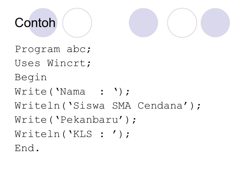 Contoh Program abc; Uses Wincrt; Begin Write('Nama : ');