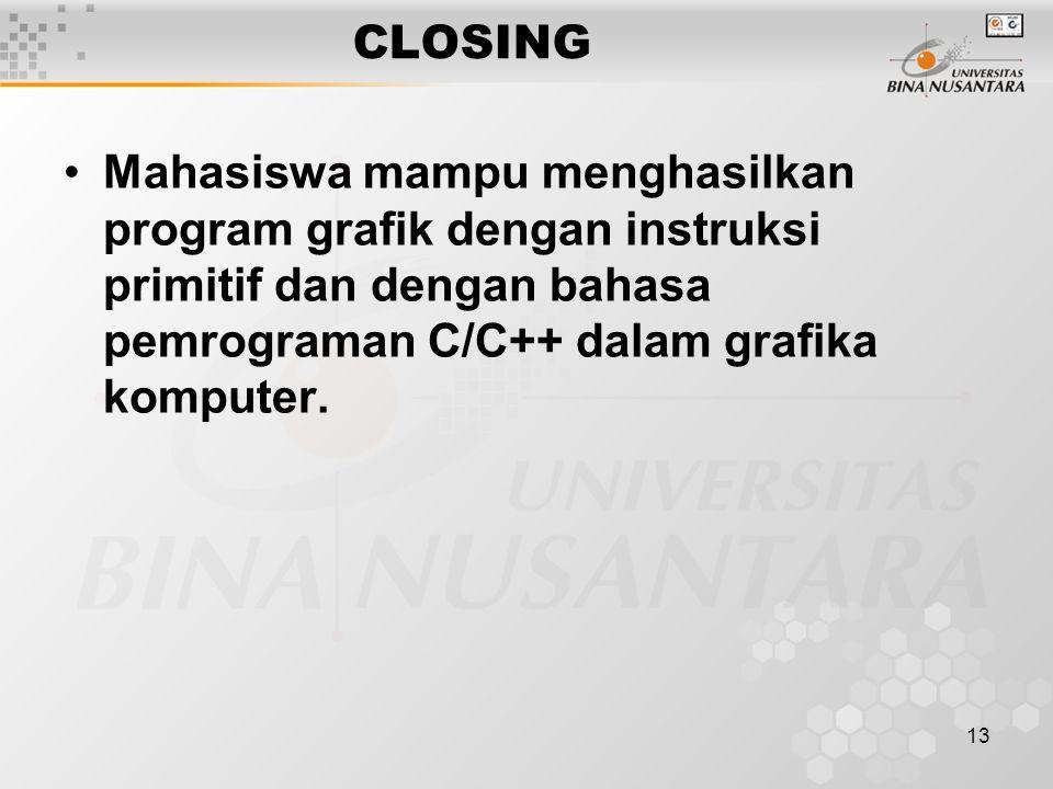 CLOSING Mahasiswa mampu menghasilkan program grafik dengan instruksi primitif dan dengan bahasa pemrograman C/C++ dalam grafika komputer.