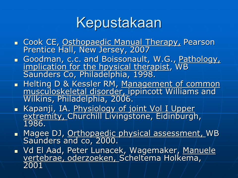 Kepustakaan Cook CE, Osthopaedic Manual Therapy, Pearson Prentice Hall, New Jersey, 2007.