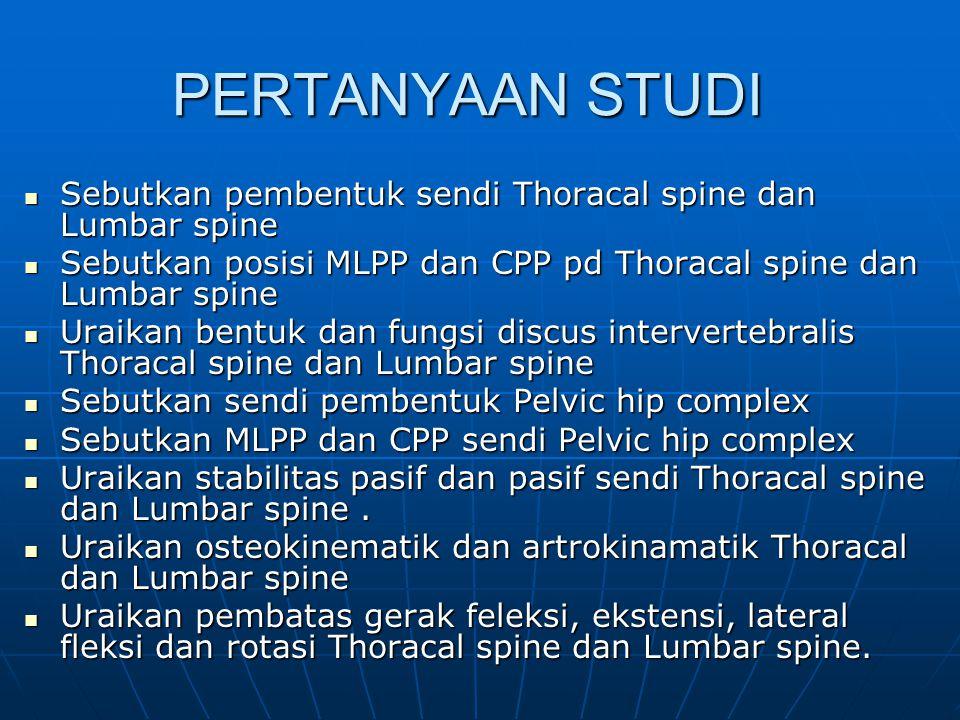 PERTANYAAN STUDI Sebutkan pembentuk sendi Thoracal spine dan Lumbar spine. Sebutkan posisi MLPP dan CPP pd Thoracal spine dan Lumbar spine.