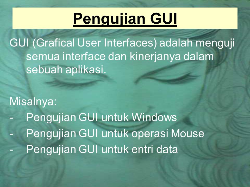 Pengujian GUI GUI (Grafical User Interfaces) adalah menguji semua interface dan kinerjanya dalam sebuah aplikasi.