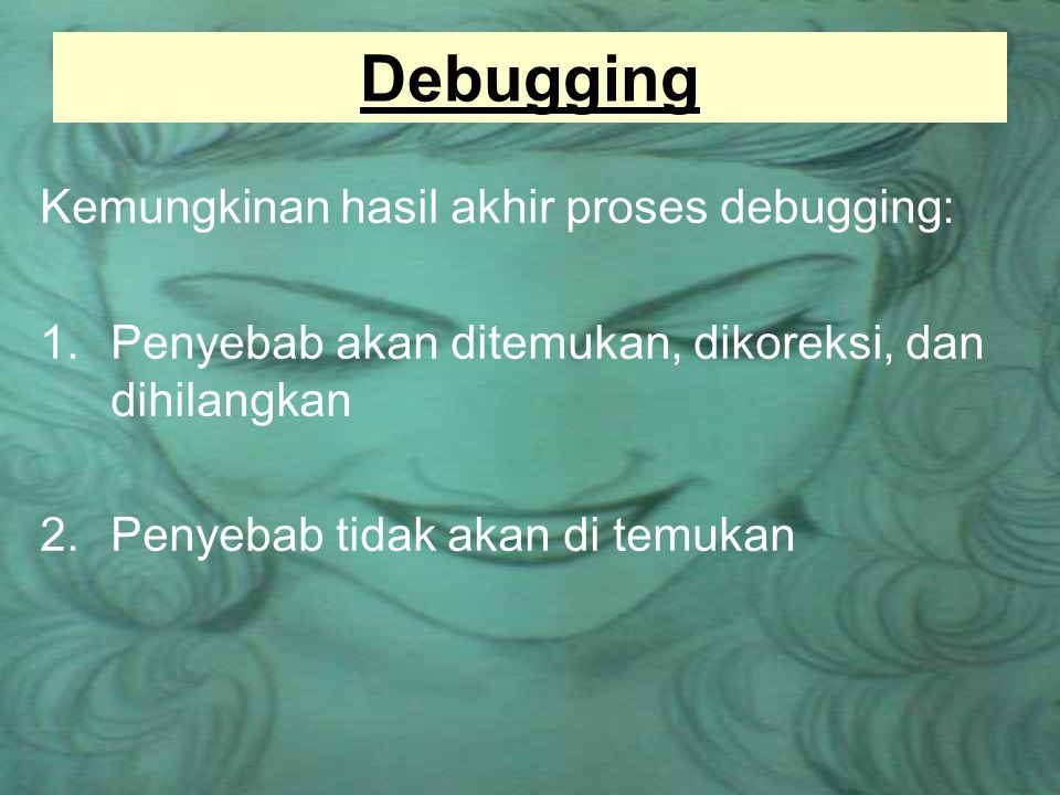 Debugging Kemungkinan hasil akhir proses debugging: