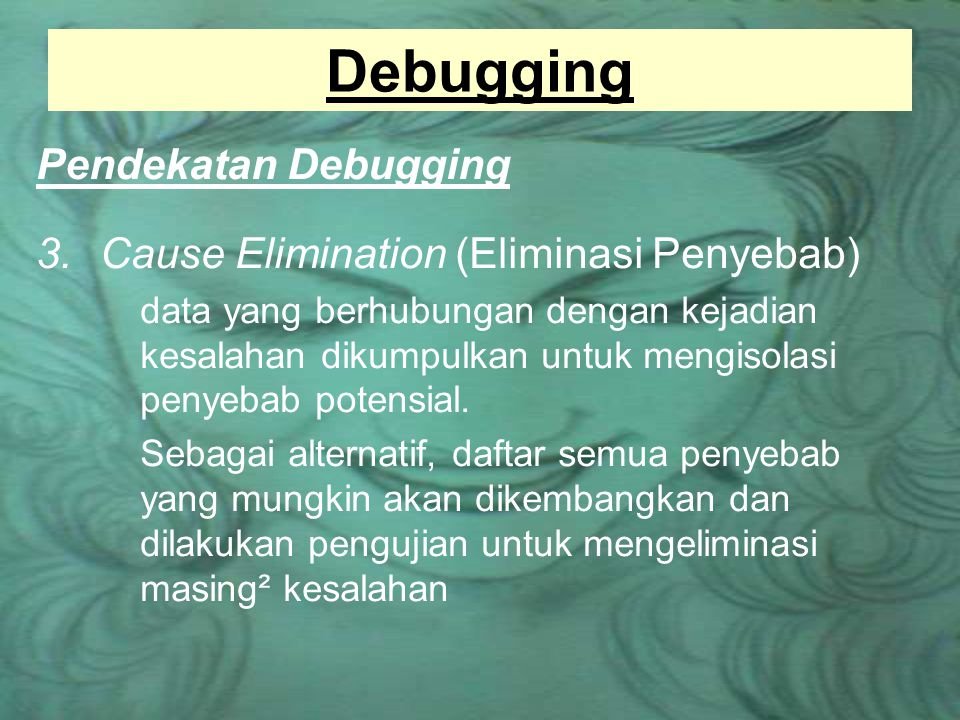 Debugging Pendekatan Debugging Cause Elimination (Eliminasi Penyebab)