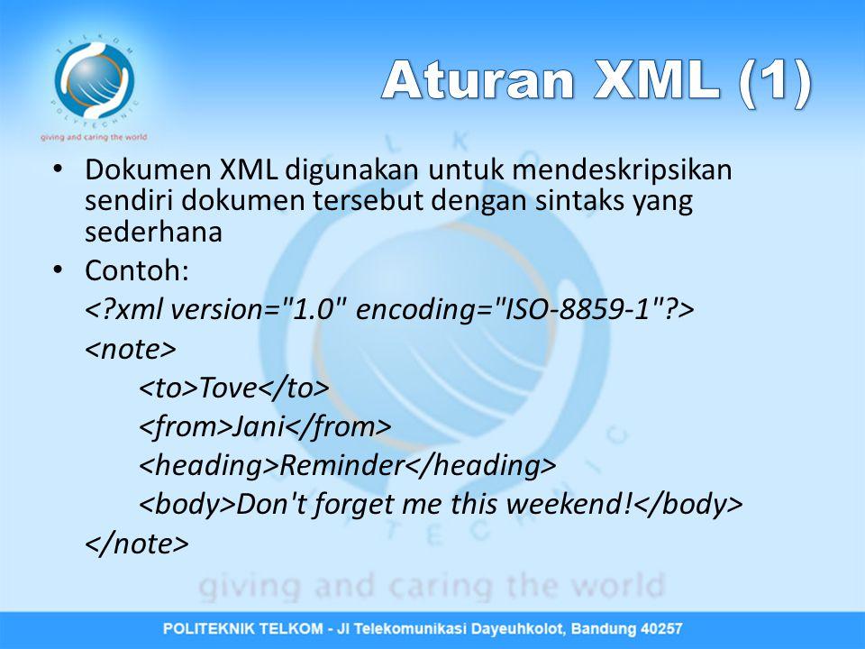 Aturan XML (1) Dokumen XML digunakan untuk mendeskripsikan sendiri dokumen tersebut dengan sintaks yang sederhana.