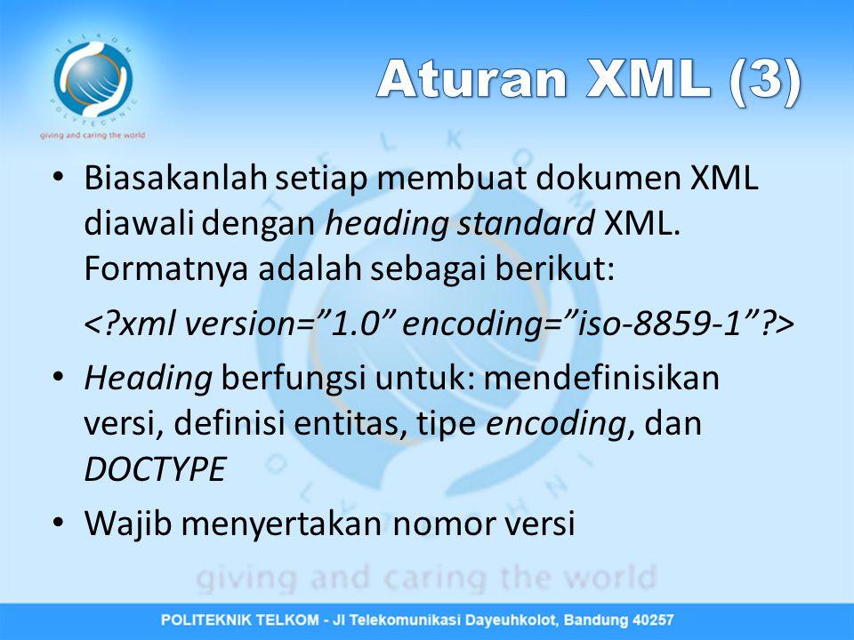 Aturan XML (3) Biasakanlah setiap membuat dokumen XML diawali dengan heading standard XML. Formatnya adalah sebagai berikut: