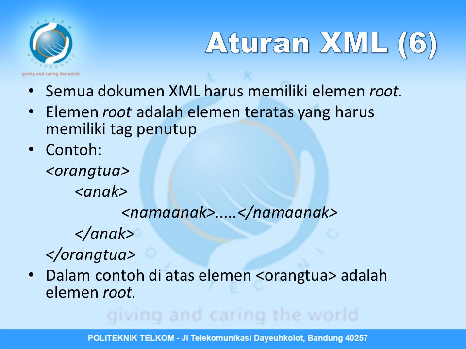 Aturan XML (6) Semua dokumen XML harus memiliki elemen root.