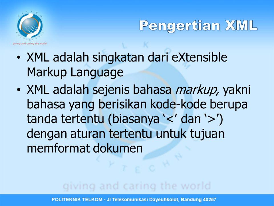 Pengertian XML XML adalah singkatan dari eXtensible Markup Language