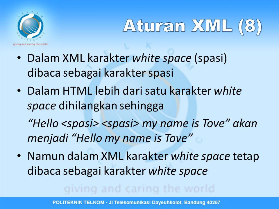 Aturan XML (8) Dalam XML karakter white space (spasi) dibaca sebagai karakter spasi.