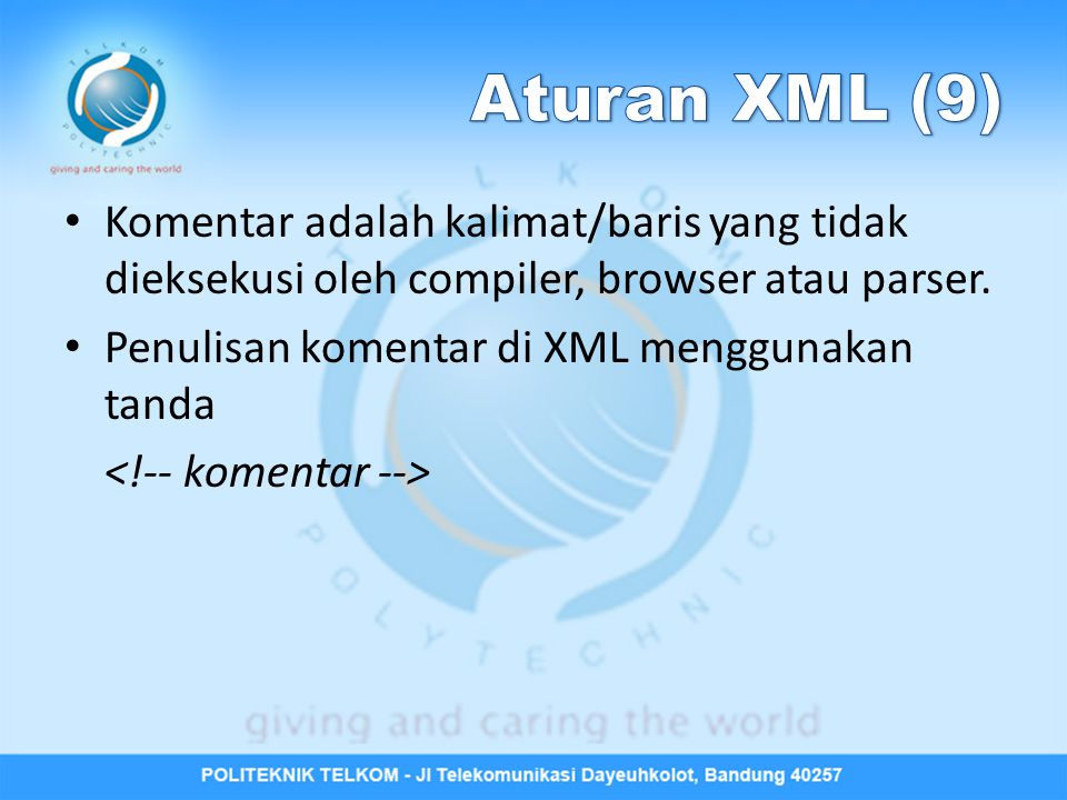 Aturan XML (9) Komentar adalah kalimat/baris yang tidak dieksekusi oleh compiler, browser atau parser.