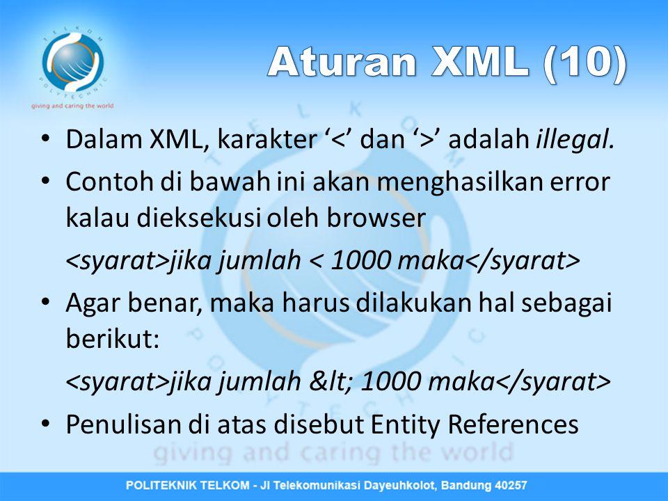 Aturan XML (10) Dalam XML, karakter '<' dan '>' adalah illegal.