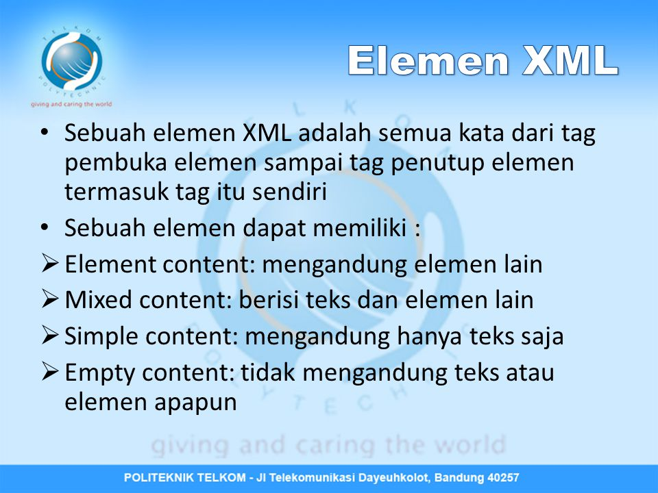 Elemen XML Sebuah elemen XML adalah semua kata dari tag pembuka elemen sampai tag penutup elemen termasuk tag itu sendiri.