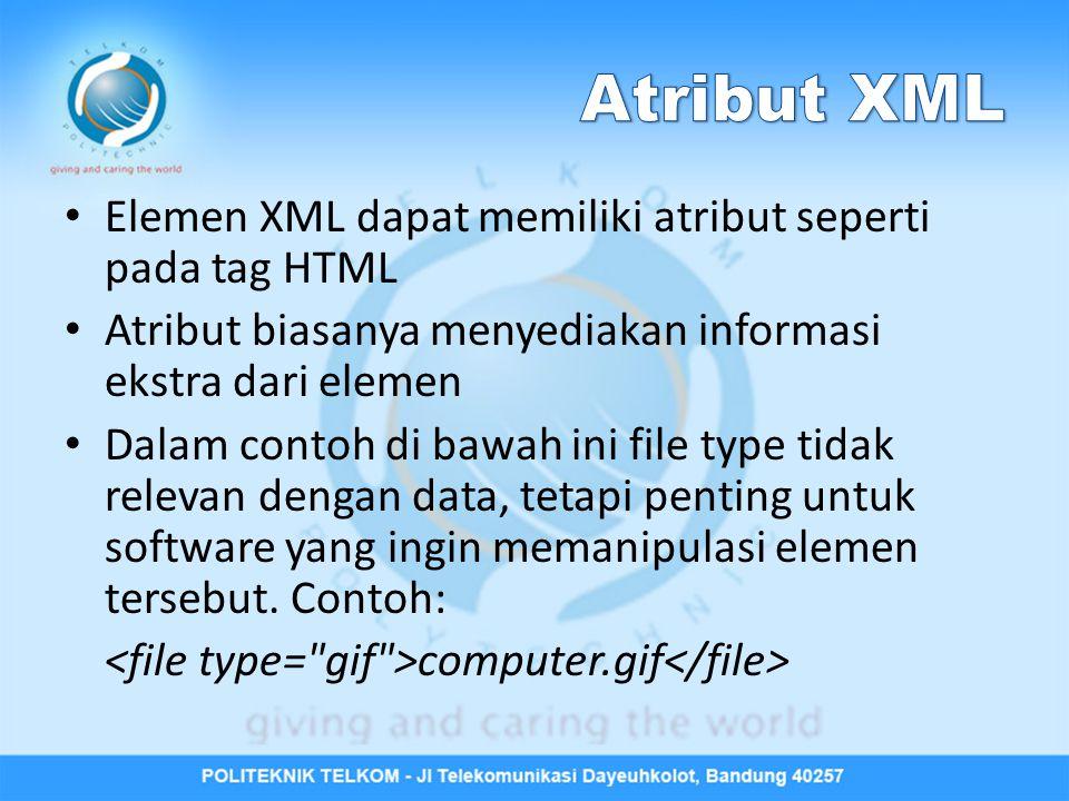 Atribut XML Elemen XML dapat memiliki atribut seperti pada tag HTML