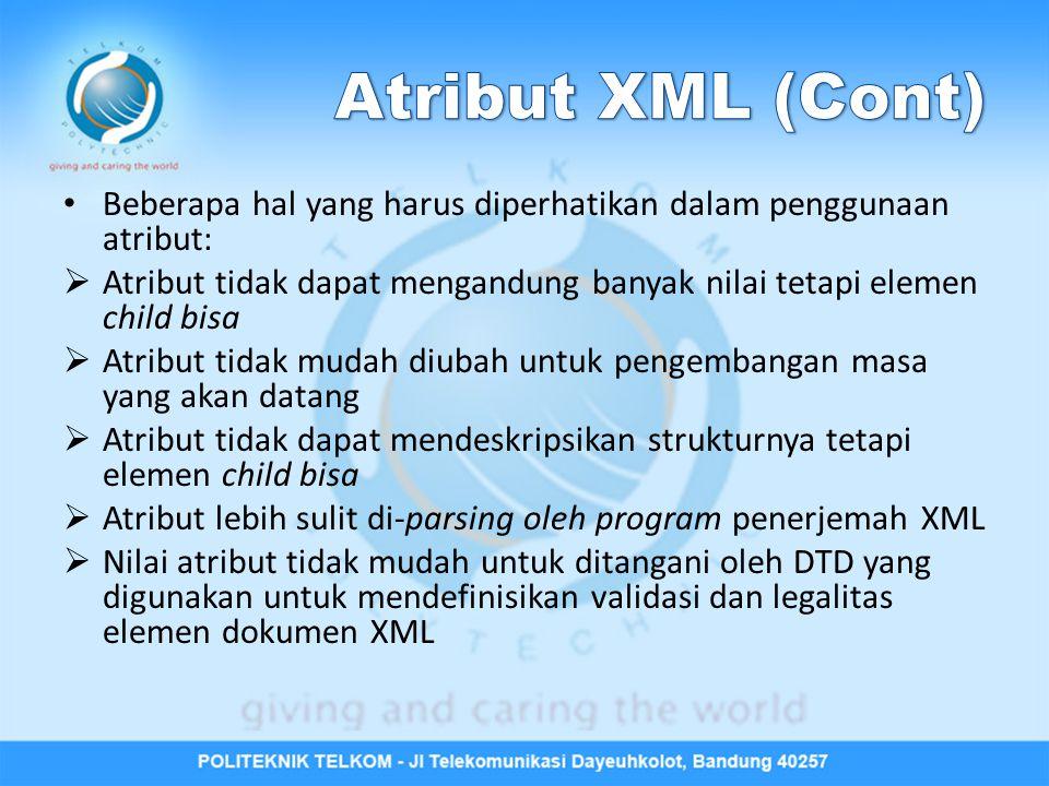 Atribut XML (Cont) Beberapa hal yang harus diperhatikan dalam penggunaan atribut: