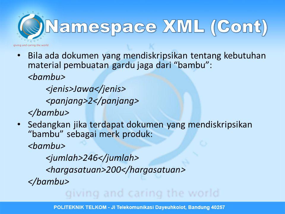 Namespace XML (Cont) Bila ada dokumen yang mendiskripsikan tentang kebutuhan material pembuatan gardu jaga dari bambu :