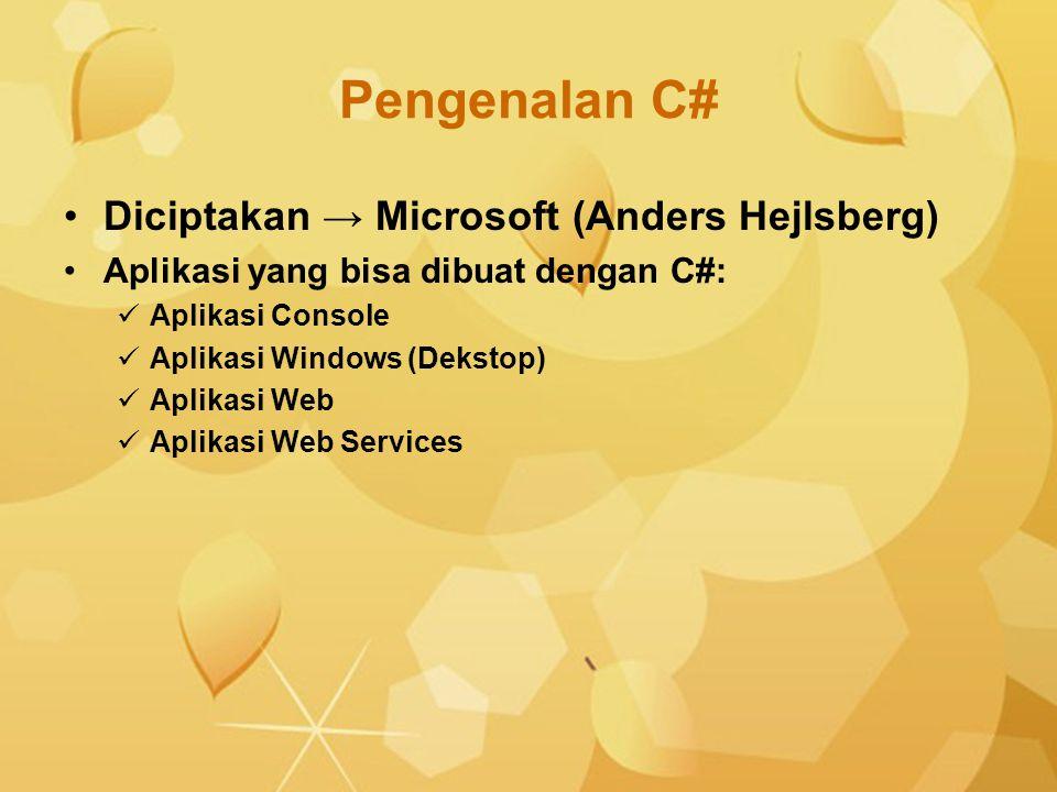 Pengenalan C# Diciptakan → Microsoft (Anders Hejlsberg)