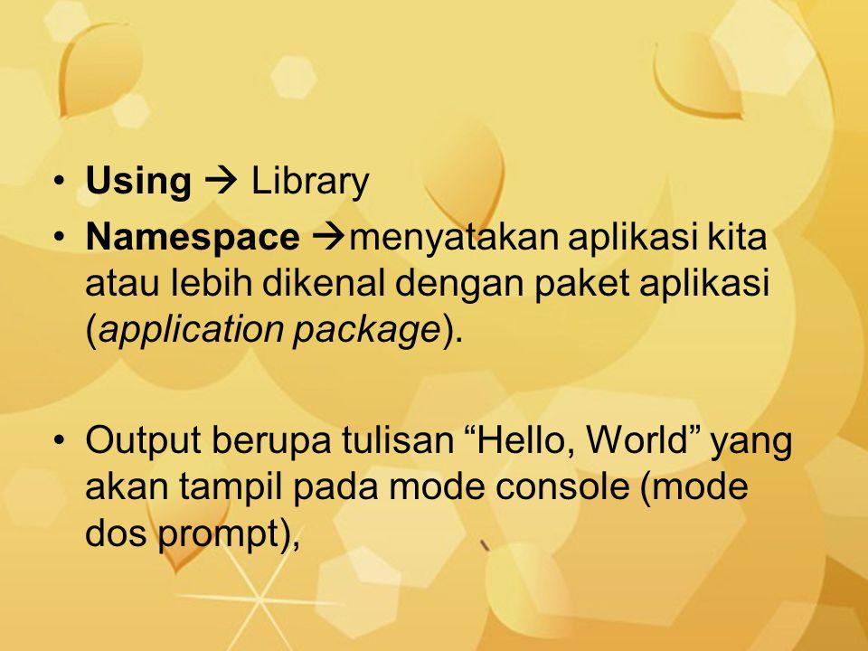 Using  Library Namespace menyatakan aplikasi kita atau lebih dikenal dengan paket aplikasi (application package).