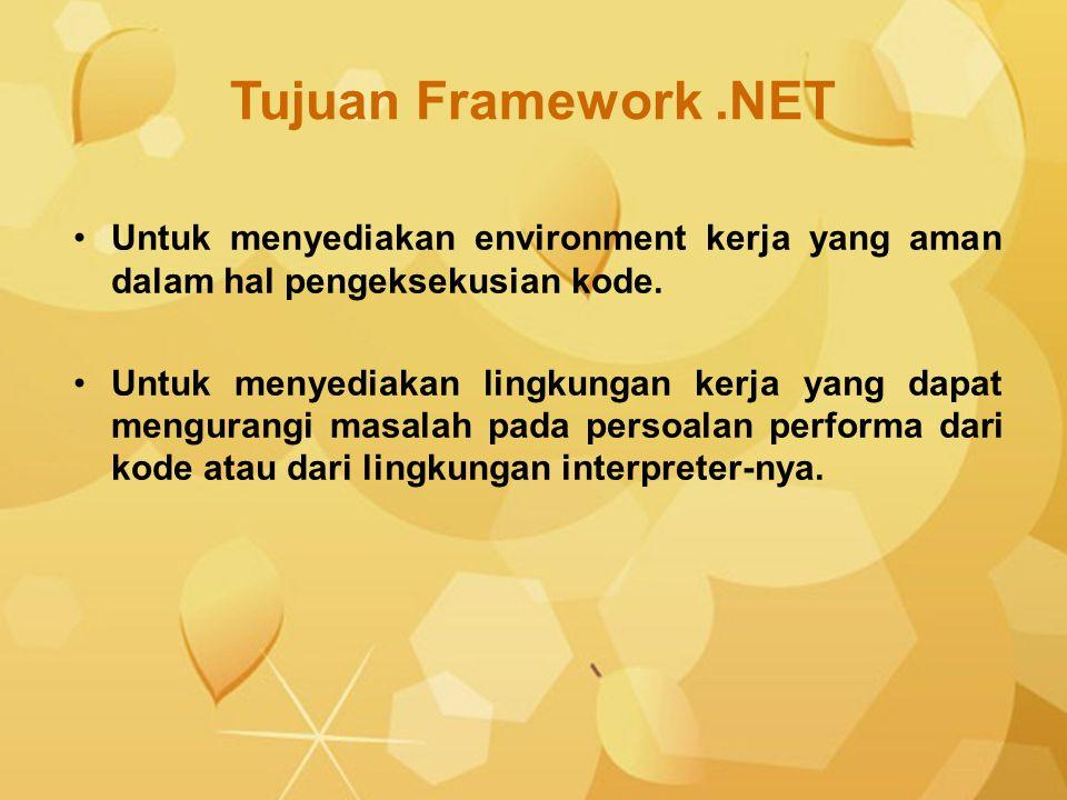 Tujuan Framework .NET Untuk menyediakan environment kerja yang aman dalam hal pengeksekusian kode.
