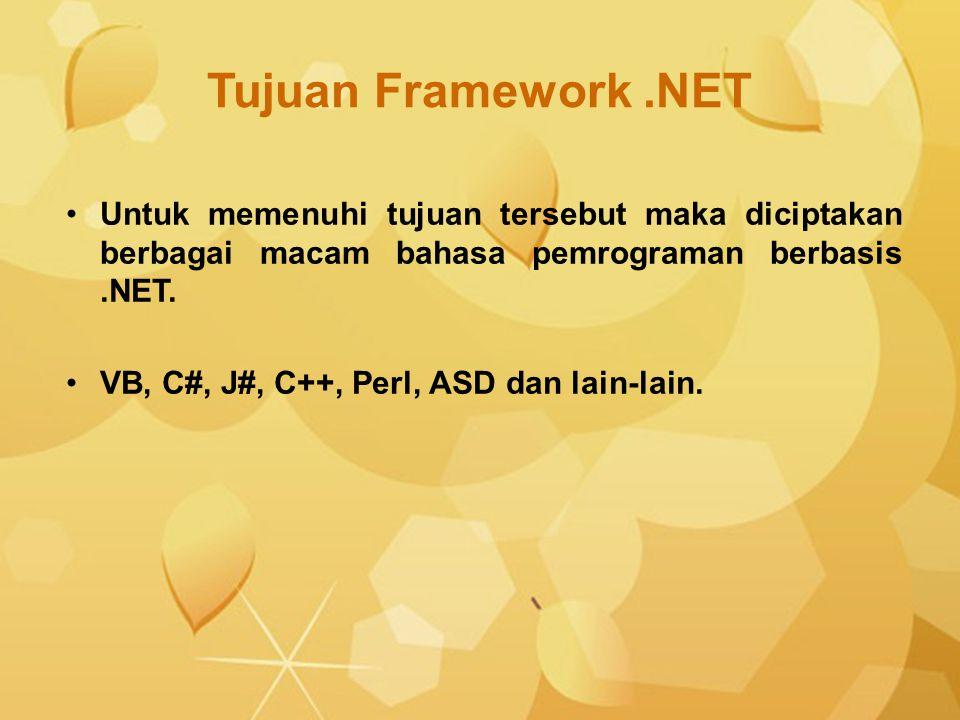 Tujuan Framework .NET Untuk memenuhi tujuan tersebut maka diciptakan berbagai macam bahasa pemrograman berbasis .NET.