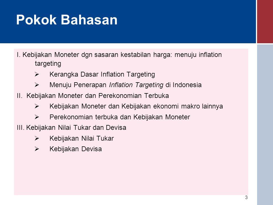 Pokok Bahasan I. Kebijakan Moneter dgn sasaran kestabilan harga: menuju inflation targeting. Kerangka Dasar Inflation Targeting.