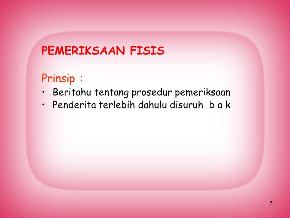 PEMERIKSAAN FISIS Prinsip : Beritahu tentang prosedur pemeriksaan