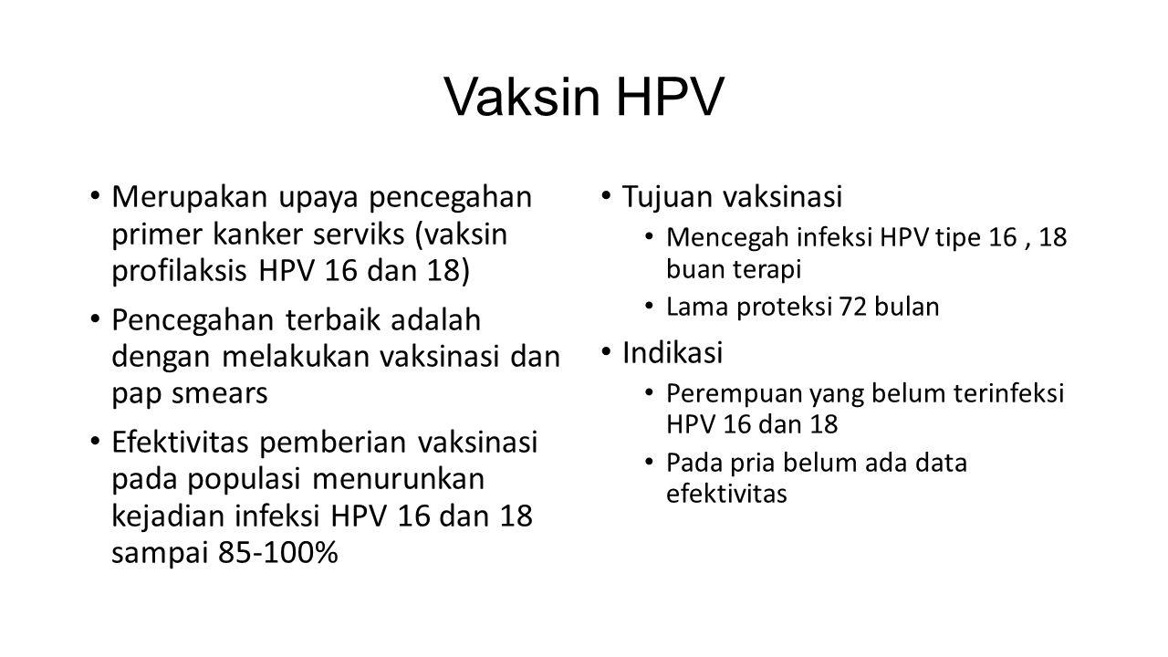 Vaksin HPV Merupakan upaya pencegahan primer kanker serviks (vaksin profilaksis HPV 16 dan 18)