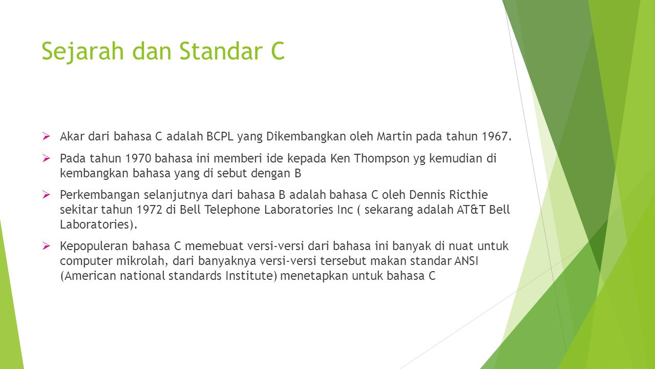 Sejarah dan Standar C Akar dari bahasa C adalah BCPL yang Dikembangkan oleh Martin pada tahun 1967.
