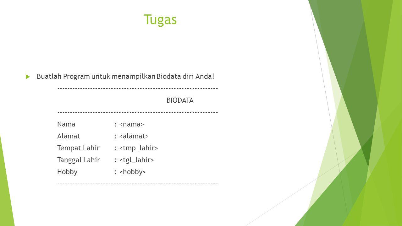 Tugas Buatlah Program untuk menampilkan Biodata diri Anda!