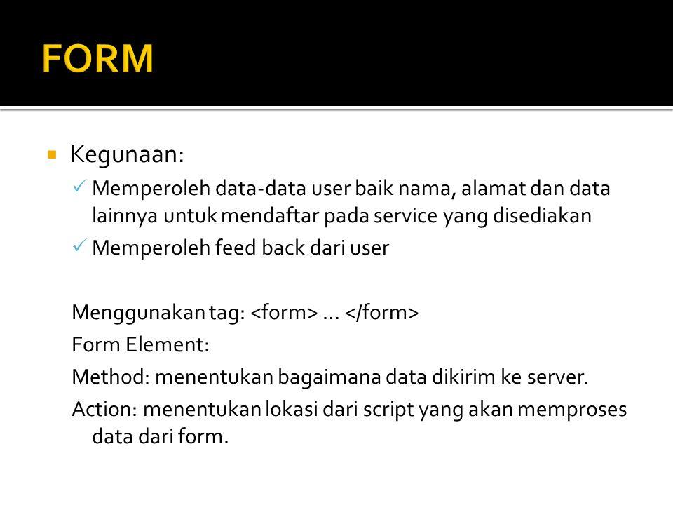 FORM Kegunaan: Memperoleh data-data user baik nama, alamat dan data lainnya untuk mendaftar pada service yang disediakan.