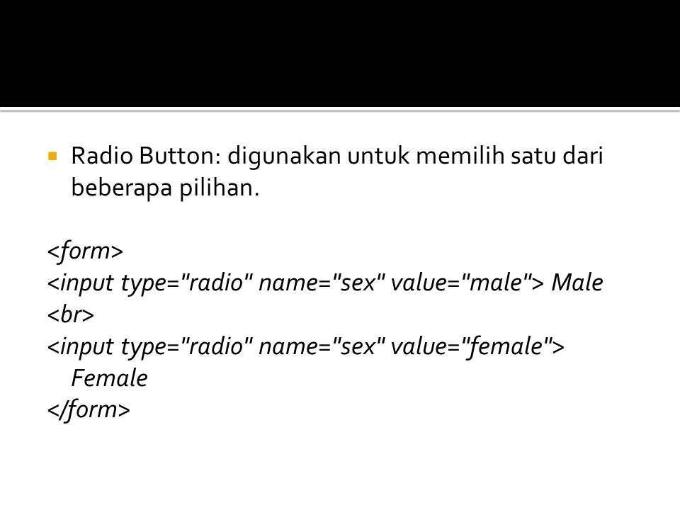 Radio Button: digunakan untuk memilih satu dari beberapa pilihan.