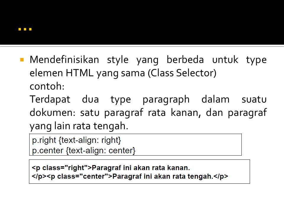 … Mendefinisikan style yang berbeda untuk type elemen HTML yang sama (Class Selector) contoh: