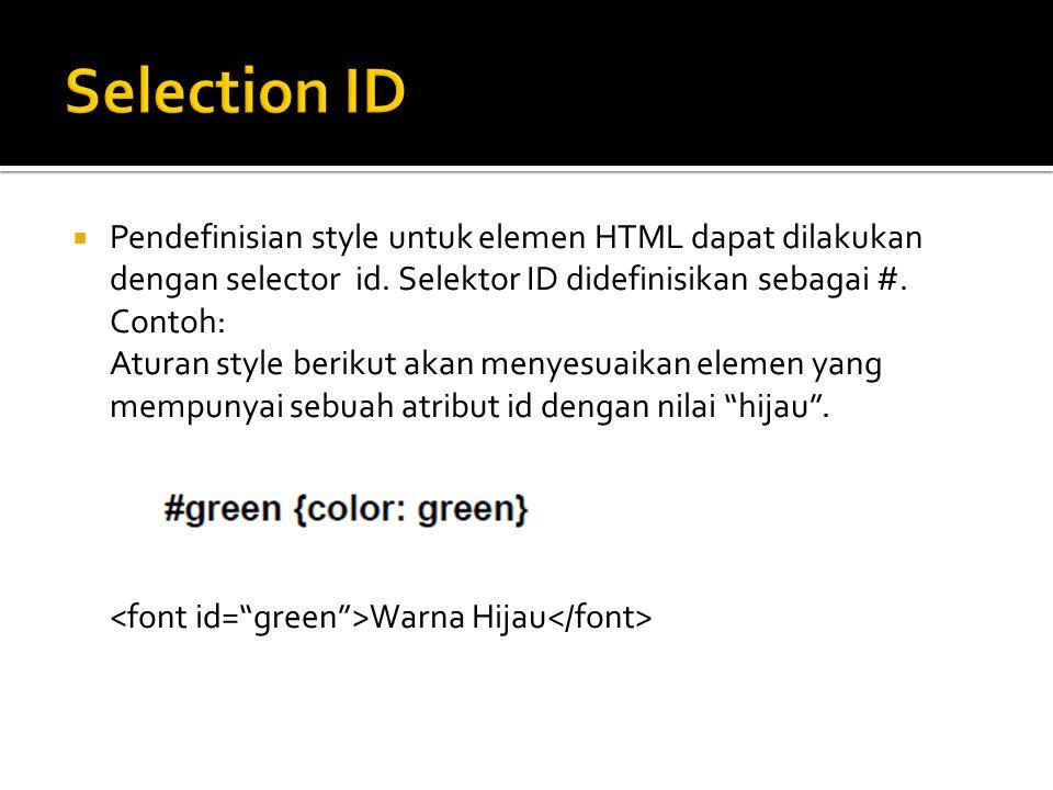 Selection ID Pendefinisian style untuk elemen HTML dapat dilakukan dengan selector id. Selektor ID didefinisikan sebagai #.