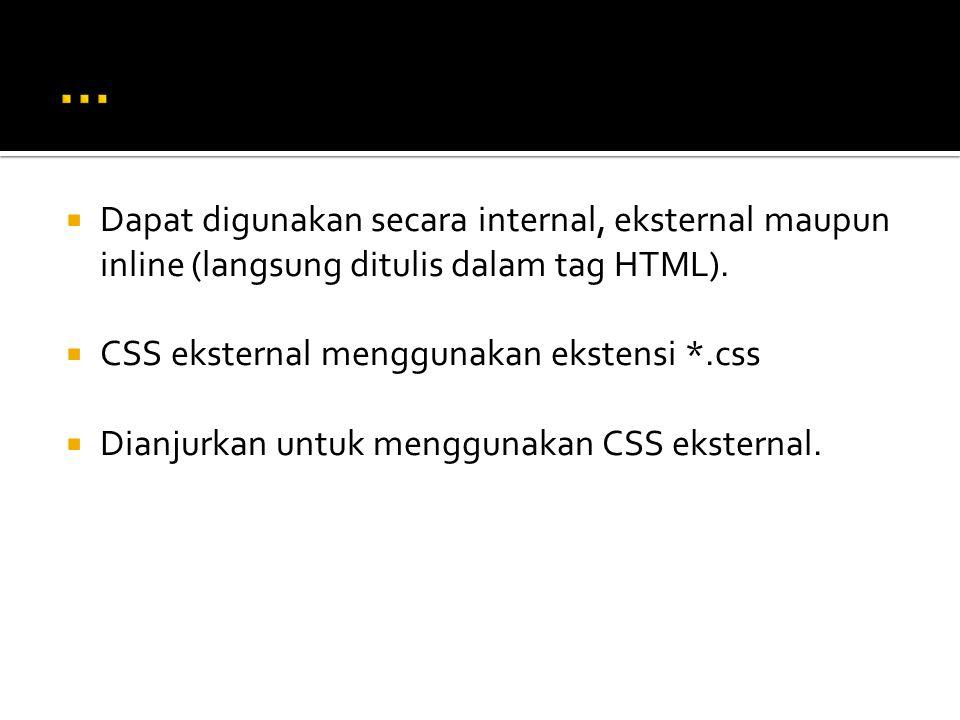 … Dapat digunakan secara internal, eksternal maupun inline (langsung ditulis dalam tag HTML). CSS eksternal menggunakan ekstensi *.css.