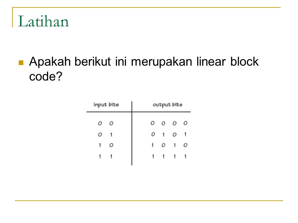 Latihan Apakah berikut ini merupakan linear block code