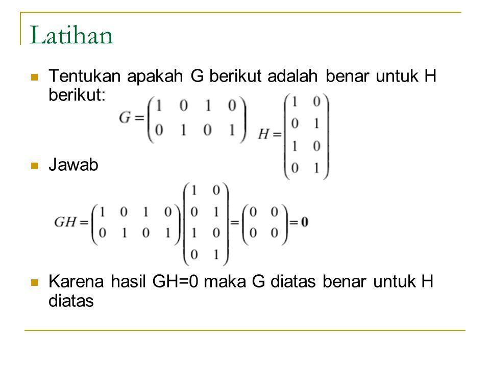Latihan Tentukan apakah G berikut adalah benar untuk H berikut: Jawab