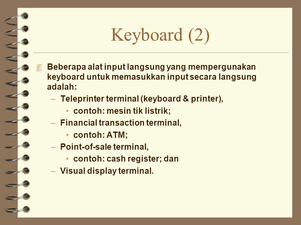 Keyboard (2) Beberapa alat input Iangsung yang mempergunakan keyboard untuk memasukkan input secara langsung adalah: