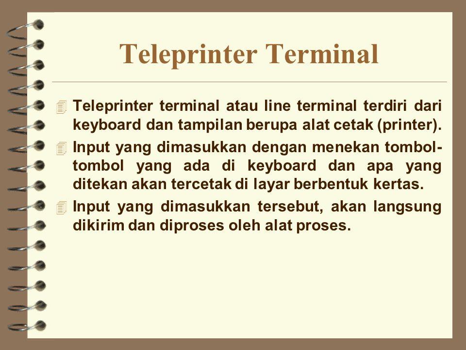 Teleprinter Terminal Teleprinter terminal atau line terminal terdiri dari keyboard dan tampilan berupa alat cetak (printer).