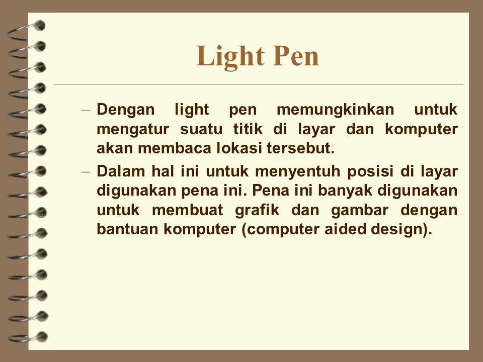 Light Pen Dengan light pen memungkinkan untuk mengatur suatu titik di layar dan komputer akan membaca lokasi tersebut.