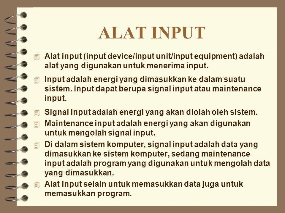 ALAT INPUT Alat input (input device/input unit/input equipment) adalah alat yang digunakan untuk menerima input.