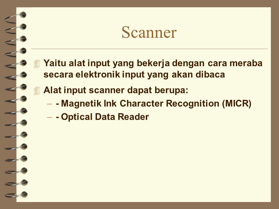 Scanner Yaitu alat input yang bekerja dengan cara meraba secara elektronik input yang akan dibaca.