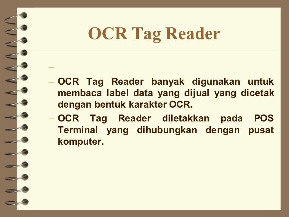 OCR Tag Reader OCR Tag Reader banyak digunakan untuk membaca label data yang dijual yang dicetak dengan bentuk karakter OCR.