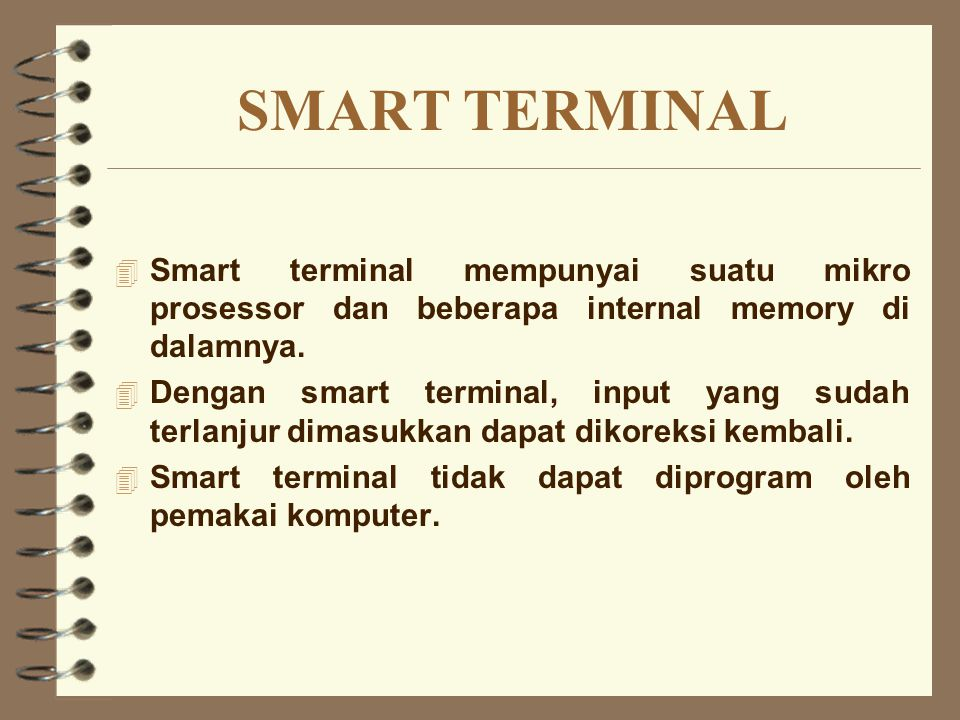 SMART TERMINAL Smart terminal mempunyai suatu mikro prosessor dan beberapa internal memory di dalamnya.