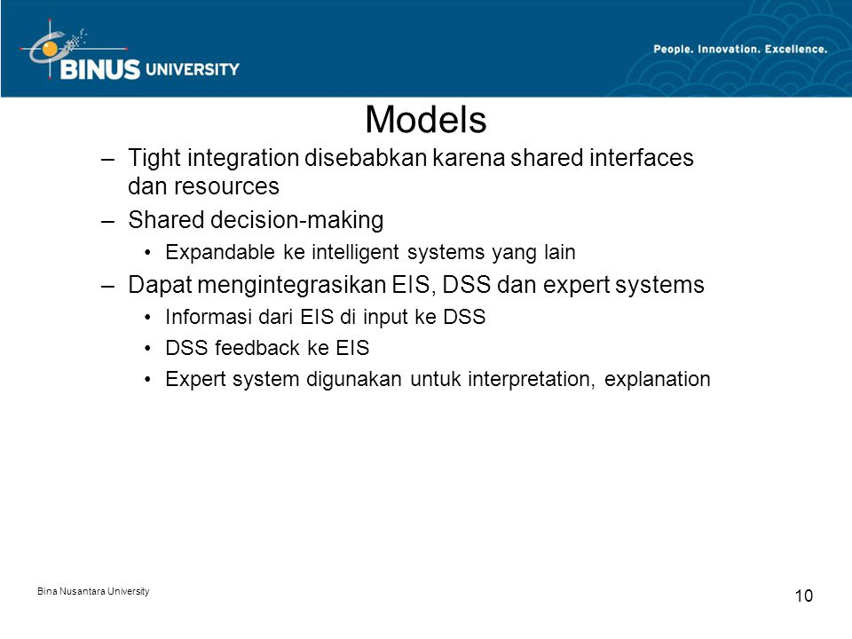 Models Tight integration disebabkan karena shared interfaces dan resources. Shared decision-making.