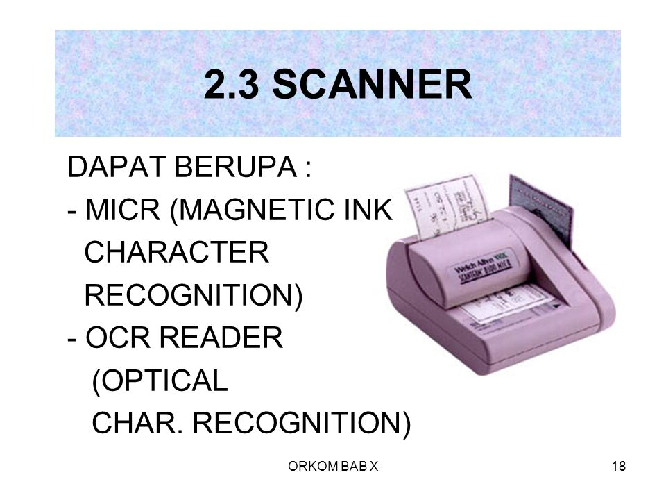 2.3 SCANNER DAPAT BERUPA : MICR (MAGNETIC INK CHARACTER RECOGNITION)