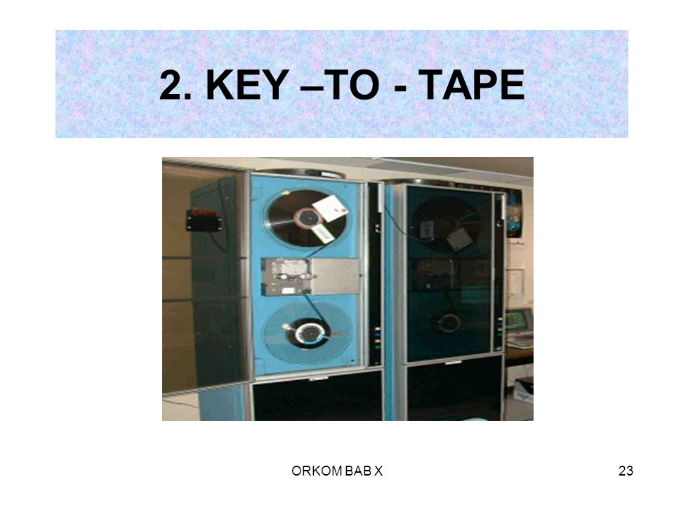 2. KEY –TO - TAPE ORKOM BAB X