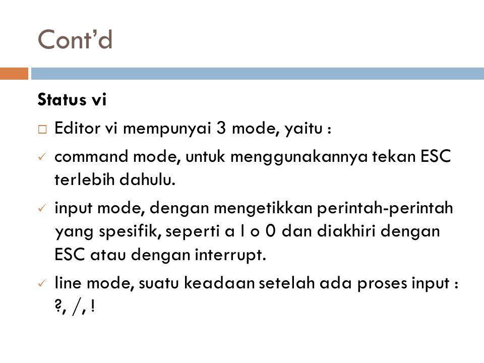 Cont'd Status vi Editor vi mempunyai 3 mode, yaitu :