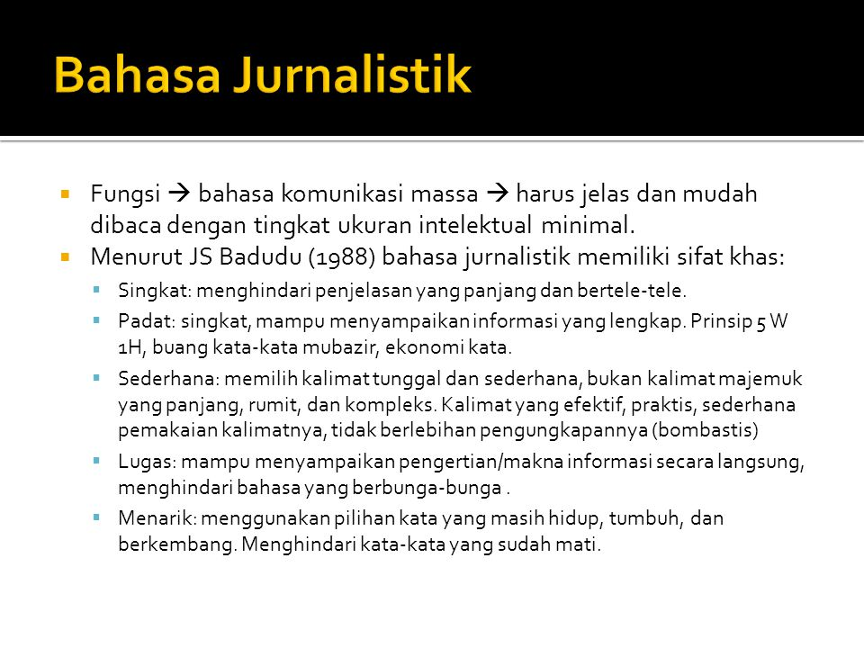 Bahasa Jurnalistik Fungsi  bahasa komunikasi massa  harus jelas dan mudah dibaca dengan tingkat ukuran intelektual minimal.