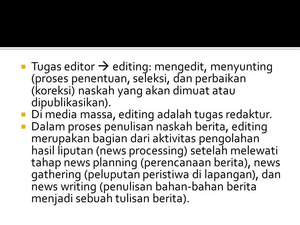 Tugas editor  editing: mengedit, menyunting (proses penentuan, seleksi, dan perbaikan (koreksi) naskah yang akan dimuat atau dipublikasikan).