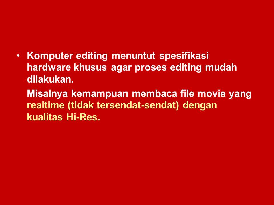 Komputer editing menuntut spesifikasi hardware khusus agar proses editing mudah dilakukan.
