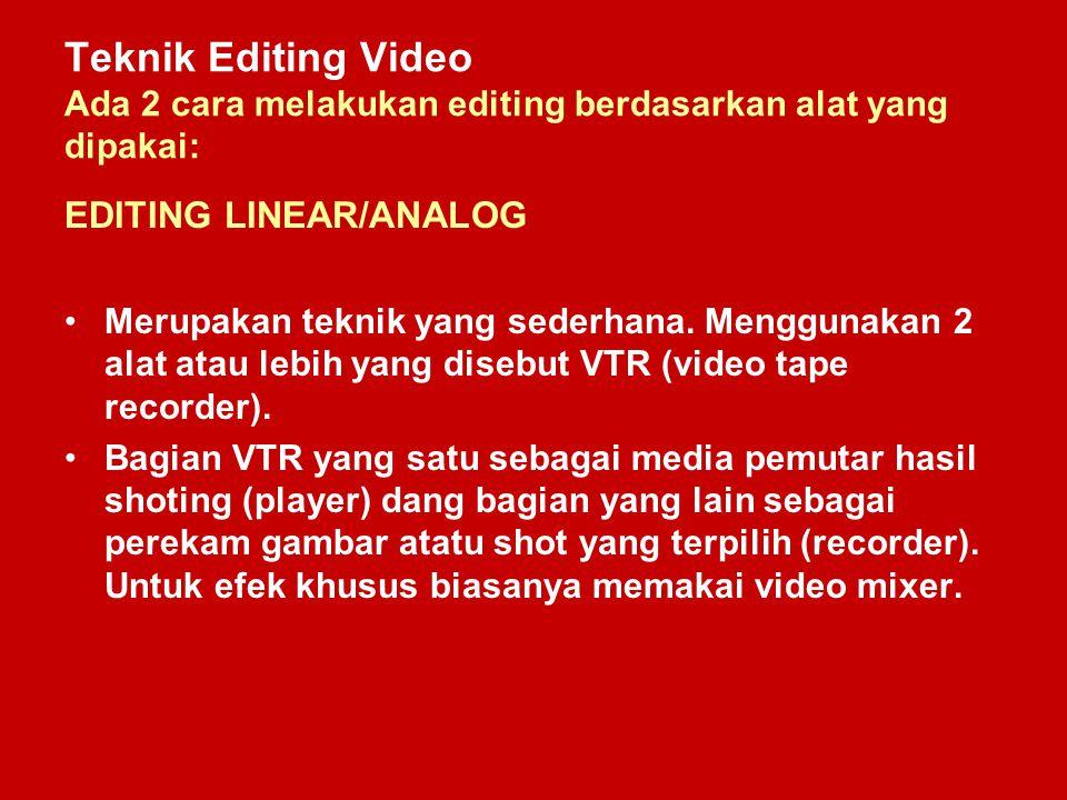 Teknik Editing Video Ada 2 cara melakukan editing berdasarkan alat yang dipakai: