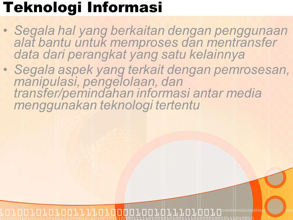 Teknologi Informasi Segala hal yang berkaitan dengan penggunaan alat bantu untuk memproses dan mentransfer data dari perangkat yang satu kelainnya.
